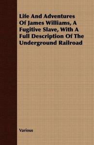 Life and Adventures of James Williams, a Fugitive Slave, with a