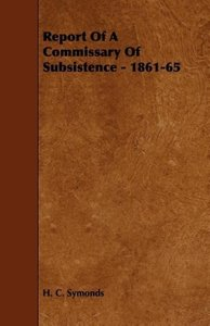 Report Of A Commissary Of Subsistence - 1861-65