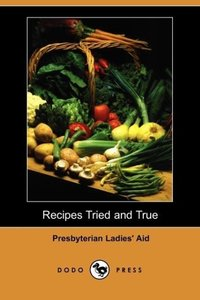 Recipes Tried and True (Dodo Press)