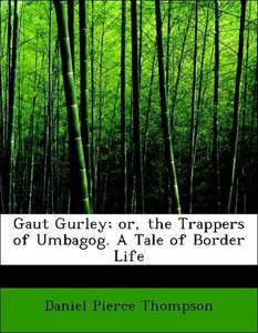 Gaut Gurley; or, the Trappers of Umbagog. A Tale of Border Life