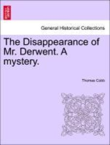 The Disappearance of Mr. Derwent. A mystery.