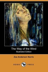 The Way of the Wind (Illustrated Edition) (Dodo Press)