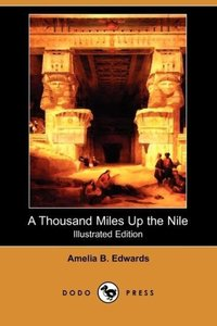 A Thousand Miles Up the Nile (Illustrated Edition) (Dodo Press)