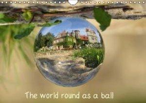 The world round as a ball (Wall Calendar 2015 DIN A4 Landscape)