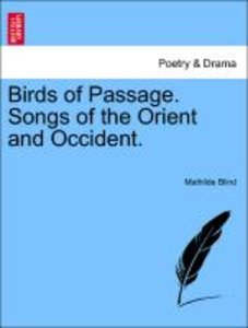Birds of Passage. Songs of the Orient and Occident. SECOND EDITI