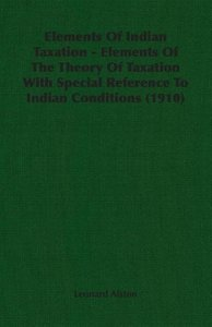 Elements Of Indian Taxation - Elements Of The Theory Of Taxation
