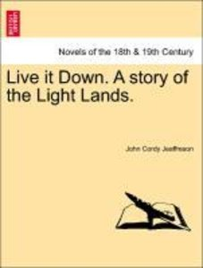 Live it Down. A story of the Light Lands. VOL. II