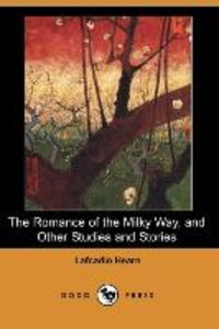 The Romance of the Milky Way, and Other Studies and Stories (Dod
