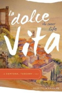 La Dolce Vita (the Sweet Life) in Cortona, Tuscany Italy