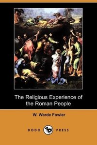 The Religious Experience of the Roman People (Dodo Press)