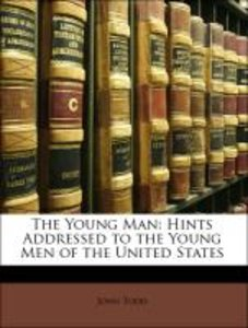 The Young Man: Hints Addressed to the Young Men of the United St