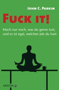 Fuck it! - Mach nur noch, was du gerne tust, und es ist egal, we