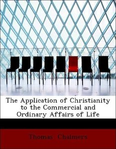 The Application of Christianity to the Commercial and Ordinary A