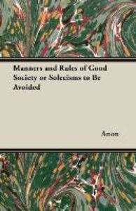 Manners and Rules of Good Society or Solecisms to Be Avoided