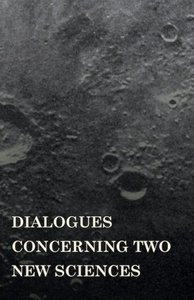 Dialogues Concerninc Two New Sciences