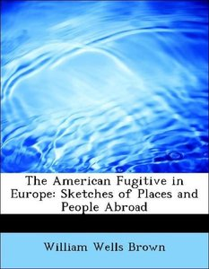 The American Fugitive in Europe: Sketches of Places and People A