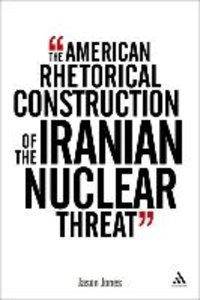 The American Rhetorical Construction of the Iranian Nuclear Thre