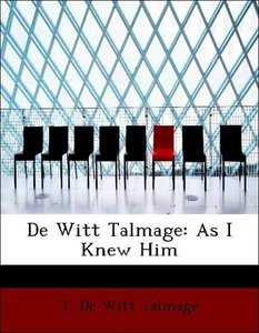 De Witt Talmage: As I Knew Him
