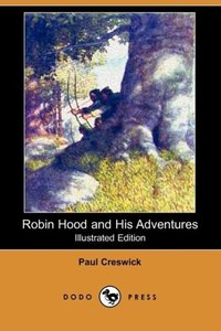 Robin Hood and His Adventures (Illustrated Edition) (Dodo Press)