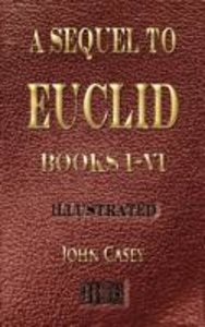 A Sequel to the First Six Books of the Elements of Euclid - Fift