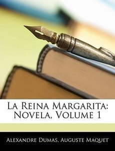 La Reina Margarita: Novela, Volume 1