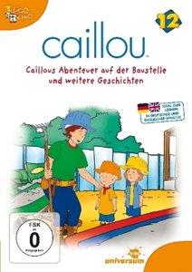 Caillou 12: Caillous Abenteuer auf der Baustelle und weitere Ges