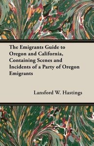 The Emigrants Guide to Oregon and California, Containing Scenes