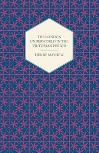 The London Underworld in the Victorian Period - Authentic First-