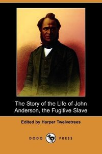 The Story of the Life of John Anderson, the Fugitive Slave (Dodo