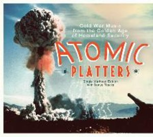 ATOMIC PLATTERS: Cold War Music from the Golden Age of Homeland