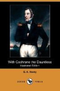 With Cochrane the Dauntless (Illustrated Edition) (Dodo Press)
