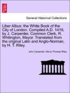 Liber Albus: the White Book of the City of London. Compiled A.D.