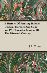 A History of Painting in Italy, Umbria, Florence and Siena - Vol