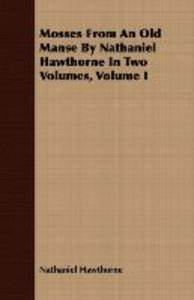 Mosses from an Old Manse by Nathaniel Hawthorne in Two Volumes,