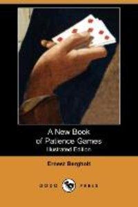 A New Book of Patience Games (Illustrated Edition) (Dodo Press)