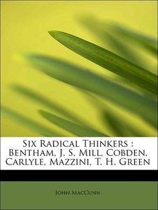 Six Radical Thinkers : Bentham, J. S. Mill, Cobden, Carlyle, Maz