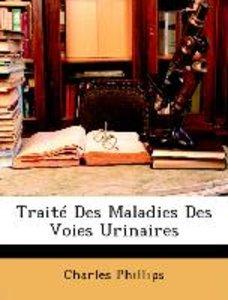 Traité Des Maladies Des Voies Urinaires