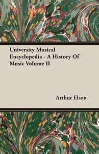University Musical Encyclopedia - A History of Music Volume II