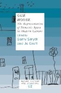 Our House: The Representation of Domestic Space in Modern Cultur