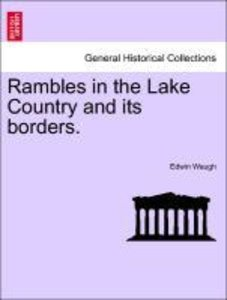 Rambles in the Lake Country and its borders.