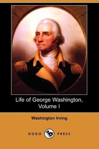 Life of George Washington, Volume I (Dodo Press)
