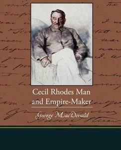 Cecil Rhodes Man and Empire-Maker