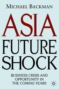 Asia Future Shock: Business Crisis and Opportunity in the Coming