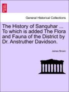 The History of Sanquhar ... To which is added The Flora and Faun