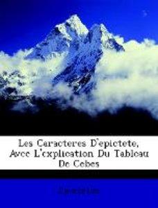 Les Caracteres D'epictete, Avec L'explication Du Tableau De Cebe