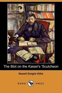 The Blot on the Kaiser's 'Scutcheon (Dodo Press)