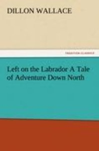 Left on the Labrador A Tale of Adventure Down North