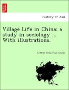 Village Life in China: a study in sociology ... With illustratio