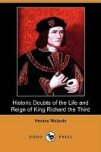 Historic Doubts of the Life and Reign of King Richard the Third