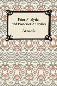 Prior Analytics and Posterior Analytics